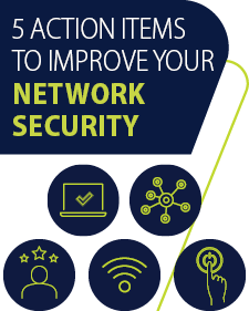 5 Action Items to Improve Network Security